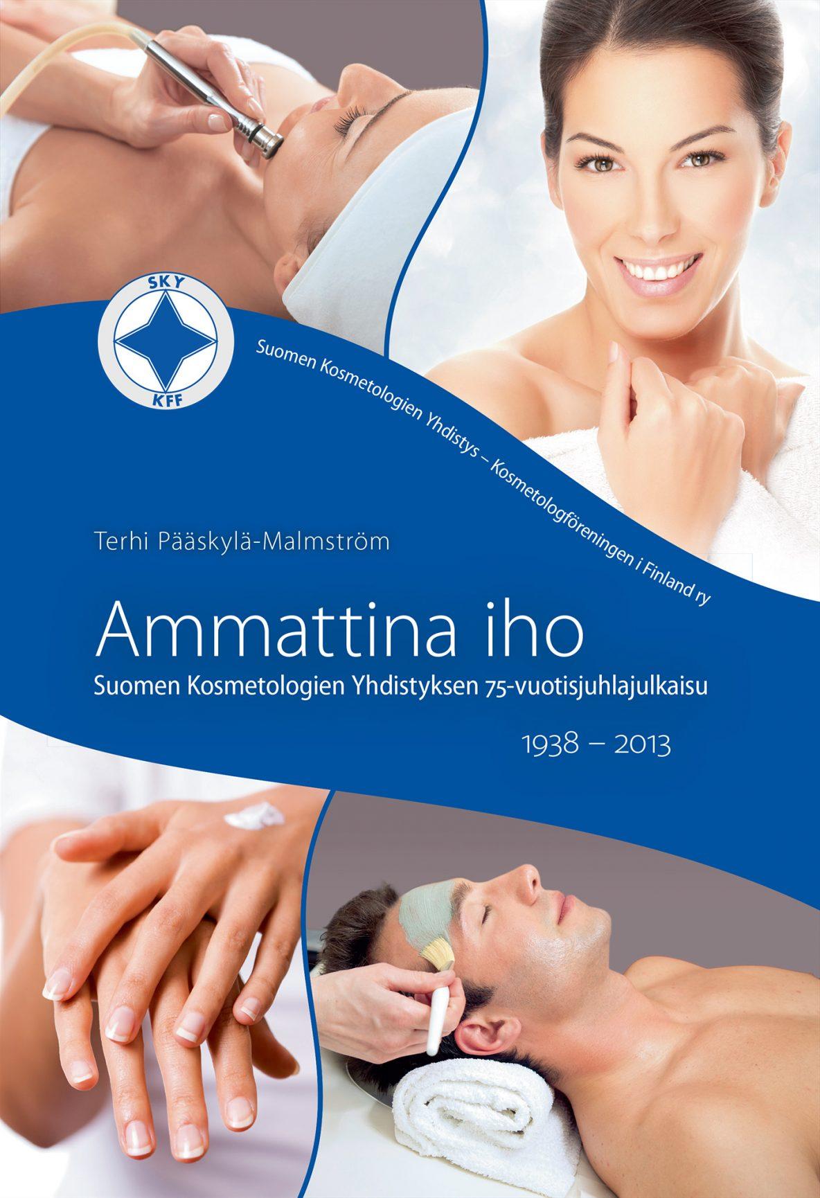 Terhi Pääskylä-Malmström: Ammatina iho – Suomen Kosmetologien Yhdistyksen 75-vuotisjuhlajulkaisu