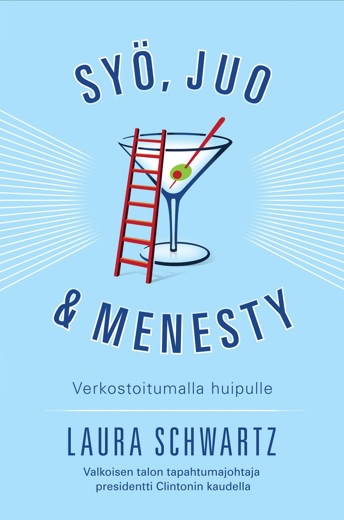 Laura Schwartz: Syö, juo & menesty – Verkostoitumalla huipulle